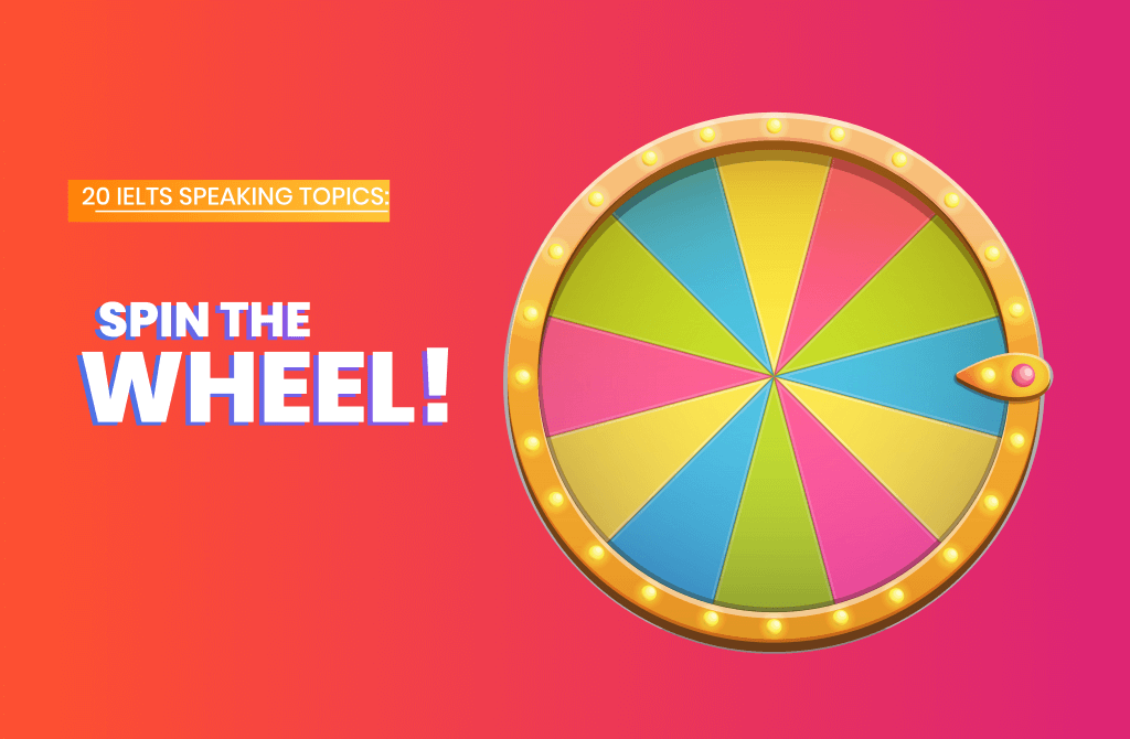 20 IELTS Topics for Speaking: Spin The Wheel!